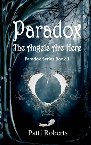 Paradox - The Angels Are Here: My name is Juliette, and I would like to tell you a story that stretches over a vast passage of time. (Volume 1)