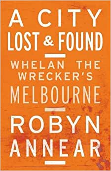 A City Lost and Found: Whelan the Wrecker's Melbourne download