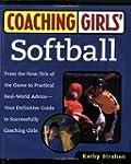Coaching Girls' Softball: From the Ho...