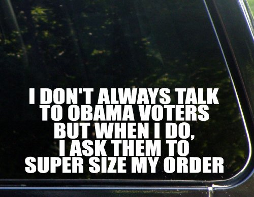 "I Don'T Always Talk To Obama Voters But When I Do, I Ask Them To Super Size My Order (8-3/4"" X 3-3/4"") Die Cut Decal For Windows, Cars, Trucks, Laptops, Etc."