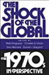 The Shock of the Global: The 1970s in...