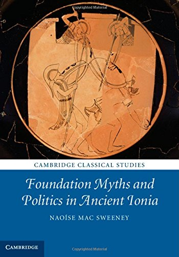 Foundation Myths and Politics in Ancient Ionia (Cambridge Classical Studies)
