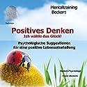 Positives Denken: Ich wähle mein Glück! Psychologische Suggestionen für eine positive Lebenseinstellung Hörbuch von Frank Beckers Gesprochen von: Frank Beckers