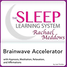 Brainwave Accelerator: Hypnosis, Meditation and Affirmations: The Sleep Learning System Featuring Rachael Meddows  by Joel Thielke Narrated by Rachael Meddows