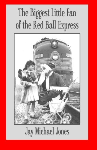 The Biggest Little Fan of the Red Ball Express: A true Christmas fable