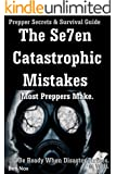 Prepper Secrets & Survival Guide: The Se7en Catastrophic Mistakes most preppers make. Your prepping and survival guide. Be Ready when disaster strikes. ... Disaster Strikes Book 1) (English Edition)