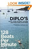 128 Beats Per Minute: Diplo's Guide Music, Culture and Everything Between: Diplo's Visual Guide to Music, Culture, and Everything in Between