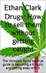 Drugs: How to sell them  without gett...