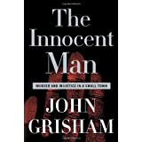 The Innocent Man: Murder and Injustice in a Small Town ~ John Grisham