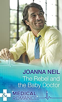 The Rebel and the Baby Doctor (Mills & Boon Medical)