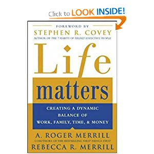 Life Matters : Creating a Dynamic Balance of Work, Family, Time & Money — by A. Roger Merrill