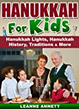 Hanukkah for Kids! A Childrens Book on Hanukkah Lights, Hanukkah History, Traditions & Much More (Fun Books for Kids Series)