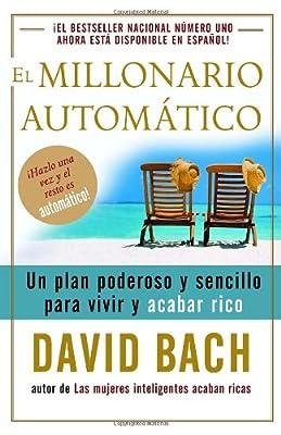 El millonario automático: Un plan poderoso y sencillo para vivir y acabar rico (Spanish Edition)