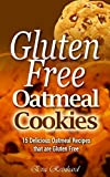 Gluten Free Oatmeal Cookies: 15 Delicious Oatmeal Recipes that are Gluten Free (Desserts, Baking, Chocolate, Biscuits, Snacks)