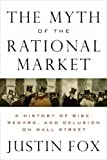 img - for The Myth of the Rational Market: A History of Risk, Reward, and Delusion on Wall Street (Hardcover) book / textbook / text book