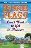 Cant Wait to Get to Heaven: A Novel