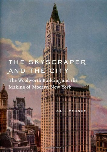 the-skyscraper-and-the-city-the-woolworth-building-and-the-making-of-modern-new-york-by-gail-fenske-