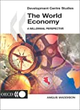 Development Centre Studies The World Economy: A Millennial Perspective (9264186085) by Angus Maddison