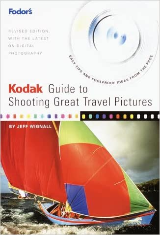 Kodak Guide to Shooting Great Travel Pictures : The Most Authoritative Guide to Travel Photography for Vacationers written by Jeff Wignall