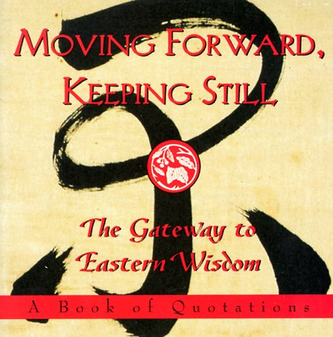 Moving Forward, Keeping Still:: The Gateway to Eastern Wisdom (Ariel Quote-a-Page Books)