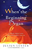 When the Beginning Began: Stories about God, the Creatures, and Us (0152012389) by Lester, Julius