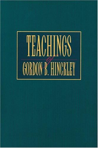 Teachings of Gordon B. Hinckley, GORDON B. HINCKLEY