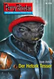 "Perry Rhodan 2732: Der Hetork Tesser (Heftroman): Perry Rhodan-Zyklus ""Das Atopische Tribunal"" (Perry Rhodan-Die Gröβte Science- Fiction- Serie)"