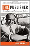 The Publisher: Henry Luce and His American Century (Vintage)