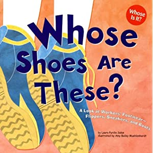 Whose Shoes Are These?: A Look at Workers' Footwear - Slippers, Sneakers, and Boots (Whose Is It)