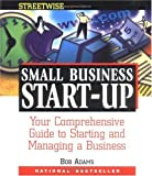 Adams Streetwise Small Business Start-Up: Your Comprehensive Guide to Starting and Managing a Business (1558505814) by Bob Adams