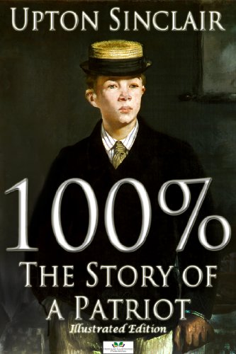 Upton Sinclair - 100%: The Story of a Patriot (Illustrated Edition)