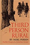 Third Person Rural: Further Essays of a Sometime Farmer (1567920578) by Noel Perrin