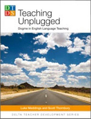 Delta Teach Development: Teaching Unplugged: Dogme in English Language Teaching