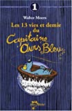 Les 13 Vies Et Demie Du Capitaine Ours Bleu T01 (French Edition) (2226140808) by Moers, Walter