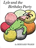 Lyle and the Birthday Party (Lyle the Crocodile) (0395174511) by Waber, Bernard