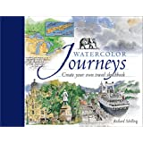 Watercolor Journeys: Create Your Own Travel Sketchbook ~ Richard Schilling