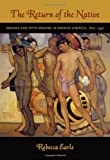 img - for The Return of the Native: Indians and Myth-Making in Spanish America, 1810 1930 book / textbook / text book