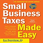Small Business Taxes Made Easy, Third Edition: How to Increase Your Deductions, Reduce What You Owe, and Build a Dynasty | Eva Rosenberg