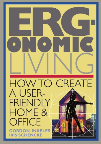Ergonomic Living : How to Create a User-Friendly Home & Office