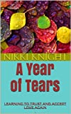 A Year of Tears: Learning To Trust And Accept Love Again