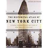 The Historical Atlas of New York City: A Visual Celebration of 400 Years of New York City's History ~ Eric Homberger