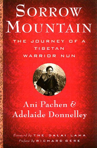 Sorrow Mountain: The Journey of a Tibetan Warrior Nun, Ani Pachen, Adelaide Donnelley, Dalai Lama, Richard Gere