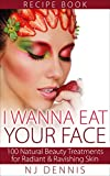 Skin Care: I Wanna Eat Your Face (skincare, beauty recipes, anti-aging, Skin care tips, natural beauty tip, Skincare, skincare products, spas): 100 Natural ... Recipes for Skin Health & Nutrition