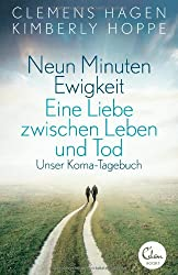 Neun Minuten Ewigkeit: Eine Liebe zwischen Leben und Tod. Unser Koma-Tagebuch