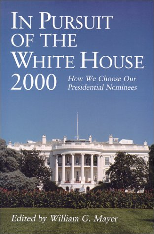 In Pursuit of the White House 2000: How We Choose Our Presidential Nominees