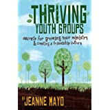 Thriving Youth Groups: Secrets for Growing Your Ministry ~ Jeanne Mayo