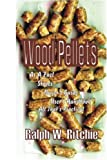 Wood Pellets: As a Fuel, Stoves, Buyer's Guide, User's Handbook--All That's Practical