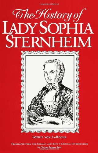 The History of Lady Sophie Sternheim: Extracted by a Woman Friend of the Same from Original Documents and Other Reliable