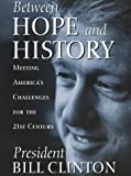 Between Hope and History : Meeting America's Challenges for the 21st Century (0812929136) by Clinton, Bill