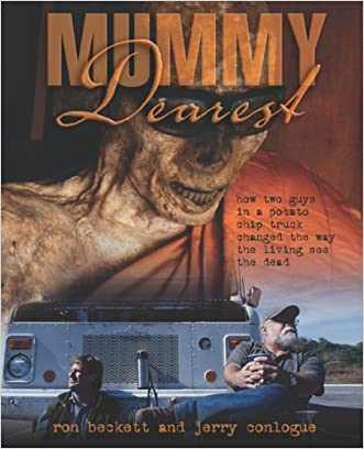 Mummy Dearest: How Two Guys in a Potato Chip Truck Changed the Way the Living See the Dead